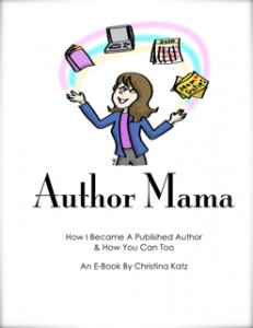 Writer Mama: Interview with Christina Katz about the Launch of her first e-book, Author Mama