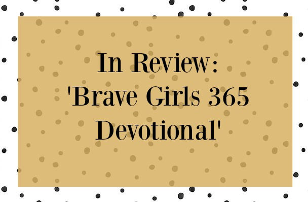 In Review: Brave Girls 365 Devotional