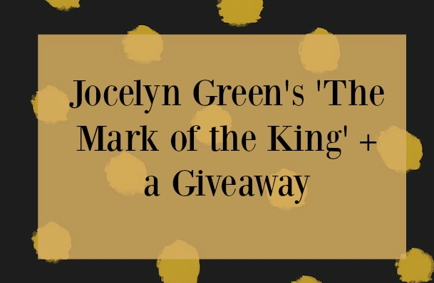 Jocelyn Green's 'The Mark of a King' + a Giveaway