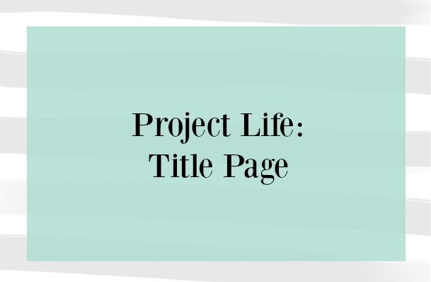 Project Life: Title Page