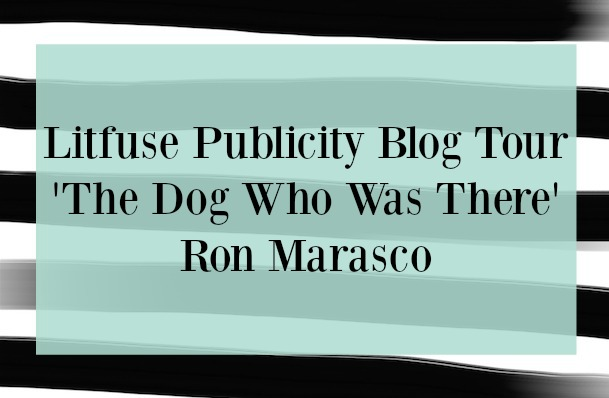 The Dog Who Was There | Ron Marasco