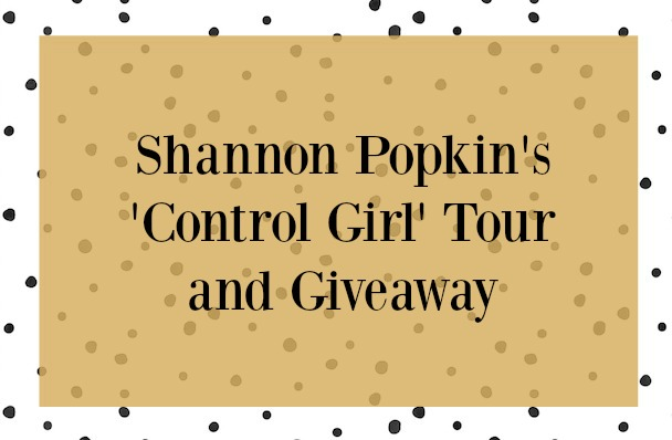 Shannon Popkin's 'Control Girl' Blog Tour and Prize Pack Giveaway