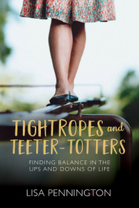 Tightropes and Teeter-Totters | Lisa Pennington